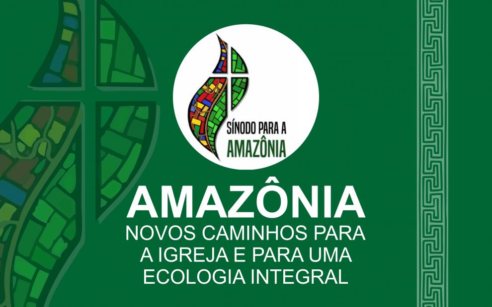 Sínodo da Amazônia: Novos caminhos para a Igreja e para uma Ecologia Integral
